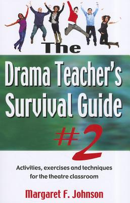 Drama Teacher's Survival Guide: Number 2: A Complete Toolkit for Theatre Arts - Johnson, Margaret F.