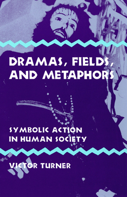 Dramas, Fields, and Metaphors: Symbolic Action in Human Society - Turner, Victor, Professor