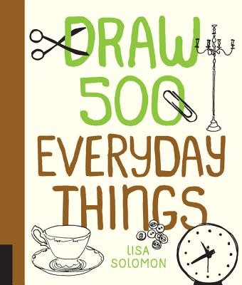Draw 500 Everyday Things: A Sketchbook for Artists, Designers, and Doodlers - Solomon, Lisa