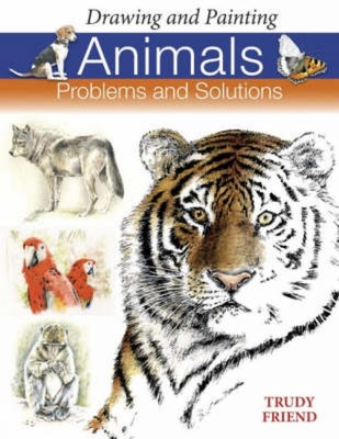 Drawing and Painting Animals: Problems & Solutions - Friend, Trudy