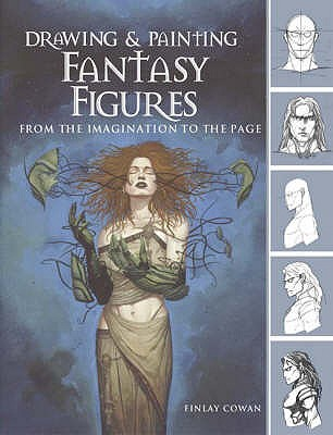 Drawing and Painting Fantasy Figures: From the Imagination to the Page - Cowan, Finlay