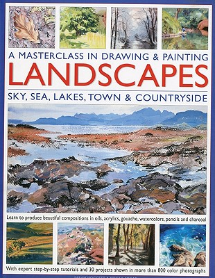 Drawing and Painting Landscapes, a Masterclass: Learn to Produce Beautiful Landscapes in Oil, Acrylic, Gouache, Watercolour, Pencil and Charcoal - Edgar, Abigail, and Hoggett, Sarah