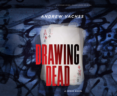 Drawing Dead: A Cross Novel - Vachss, Andrew, and Foster, James (Narrator)