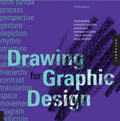 Drawing for Graphic Design: Understanding Conceptual Principles and Practical Techniques to Create Unique, Effective Design Solutions - Samara, Timothy