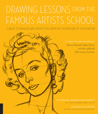 Drawing Lessons from the Famous Artists School: Classic Techniques and Expert Tips from the Golden Age of Illustration - Featuring the Work and Words of Norman Rockwell, Albert Dorne, and Other Celebrated 20th-Century Illustrators - Haboush Plunkett, Stephanie, and Livesey, Magdalen