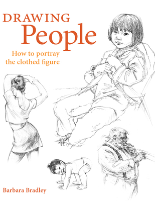 Drawing People: How to Portray the Clothed Figure - Bradley, Barbara