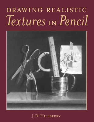 Drawing Realistic Textures in Pencil - Hillberry, J D