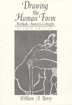 Drawing the Human Form: Methods, Sources, Concepts - Berry, William A