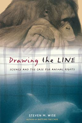 Drawing the Line: Science and the Case for Animal Rights - Wise, Steven