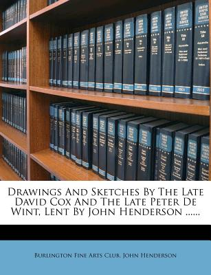 Drawings and Sketches by the Late David Cox and the Late Peter de Wint, Lent by John Henderson - Burlington Fine Arts Club (Creator)