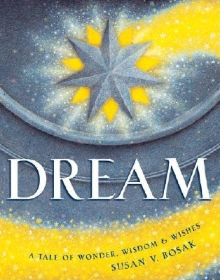 Dream: A Tale of Wonder, Wisdom & Wishes - Bosak, Susan V, M.A., and Ingpen, Robert (Illustrator), and Bennett, James (Illustrator)