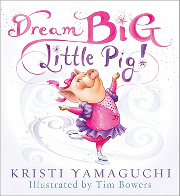 Dream Big, Little Pig! - Yamaguchi, Kristi