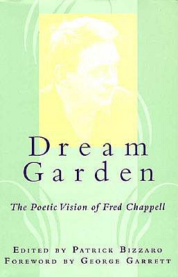 Dream Garden: The Poetic Vision of Fred Chappell - Bizzaro, Patrick (Editor), and Hobson, Fred (Editor), and Garrett, George P, Professor (Foreword by)