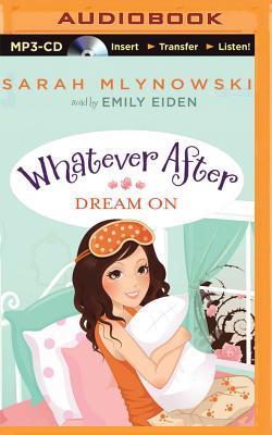 Dream on - Mlynowski, Sarah, and Eiden, Emily (Read by)