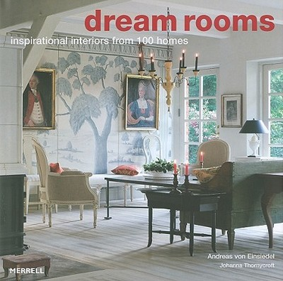 Dream Rooms: Inspirational Interiors from 100 Homes - Einsiedel, Andreas Von, and Thornycroft, Johanna