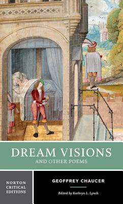 Dream Visions and Other Poems - Chaucer, Geoffrey, and Lynch, Kathryn (Editor), and Lynch, Kathyrn L (Editor)