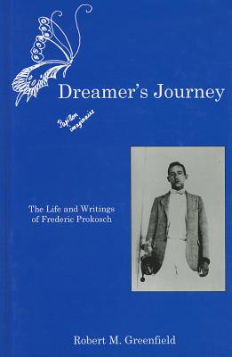 Dreamer's Journey: The Life and Writings of Frederic Prokosch - Greenfield, Robert M