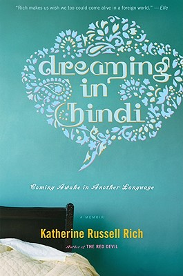 Dreaming in Hindi: Coming Awake in Another Language - Rich, Katherine Russell