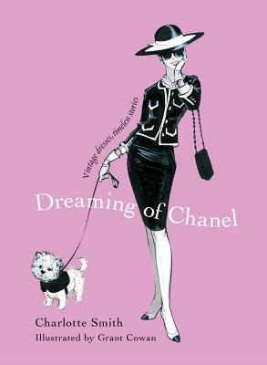 Dreaming of Chanel: Vintage Dresses, Timeless Stories - Smith, Charlotte, and Cowan, Grant (Illustrator)