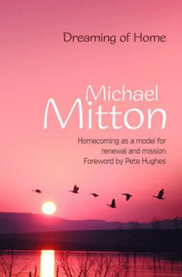 Dreaming of Home: Homecoming as a model for renewal and mission - Mitton, Michael