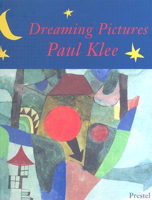 Dreaming Pictures: Paul Klee - Von Schemm, Jurgen, and Klee, Paul
