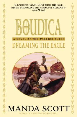 Dreaming the Eagle: A Novel of Boudica, the Warrior Queen - Scott, Manda
