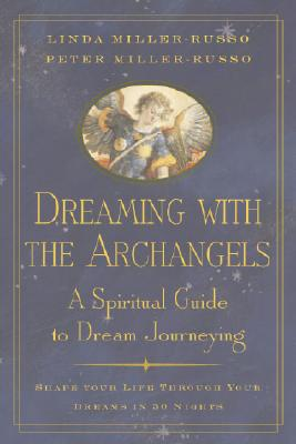 Dreaming with the Archangels: A Spiritual Guide to Dream Journeying - Miller-Russo, Linda, and Miller-Russo, Peter