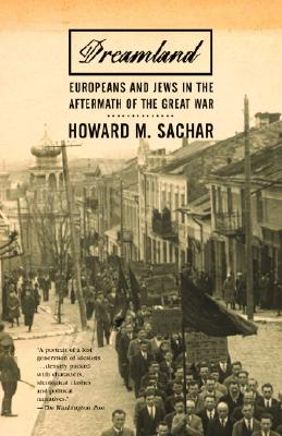 Dreamland: Europeans and Jews in the Aftermath of the Great War - Sachar, Howard M