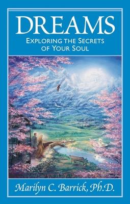 Dreams: Exploring the Secrets of Your Soul - Barrick, Marilyn C Ph D