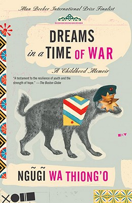 Dreams in a Time of War: A Childhood Memoir - Wa Thiong'o, Ngugi