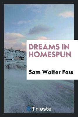 Dreams in Homespun - Foss, Sam Walter