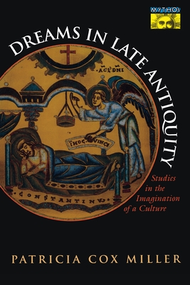 Dreams in Late Antiquity: Studies in the Imagination of a Culture - Miller, Patricia Cox