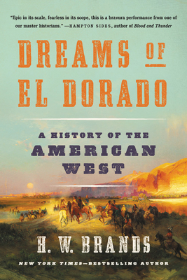 Dreams of El Dorado: A History of the American West - Brands, H W