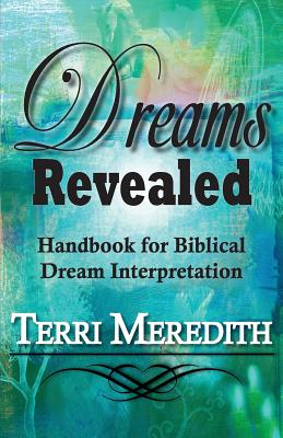 Dreams Revealed: Handbook for Biblical Dream Interpretation - Meredith, Terri