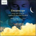 Dreamscape: Songs and Trios by Andrzej & Roxanna Panufnik