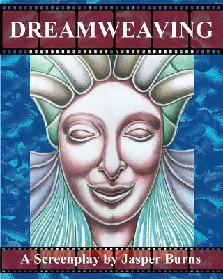 Dreamweaving: A Screenplay - Burns, Jasper, Professor
