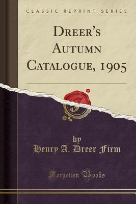 Dreer's Autumn Catalogue, 1905 (Classic Reprint) - Firm, Henry a Dreer