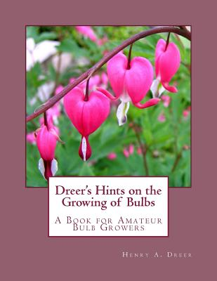 Dreer's Hints on the Growing of Bulbs: A Book for Amateur Bulb Growers - Dreer, Henry A, and Chambers, Roger (Introduction by)