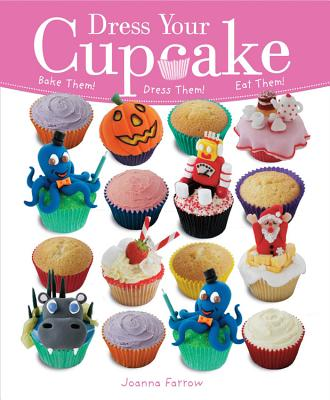 Dress Your Cupcake: Bake Them! Dress Them! Eat Them! - Farrow, Joanna