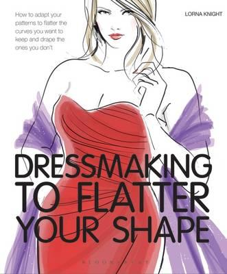 Dressmaking to Flatter Your Shape - Knight, Lorna