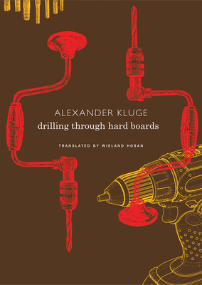 Drilling Through Hard Boards: 133 Political Stories - Kluge, Alexander, and Hoban, Wieland (Translated by)