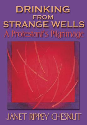 Drinking from Strange Wells: A Protestant's Pilgrimage - Chesnut, Janet Rippey
