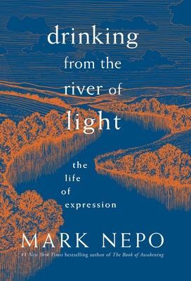 Drinking from the River of Light: The Life of Expression - Nepo, Mark