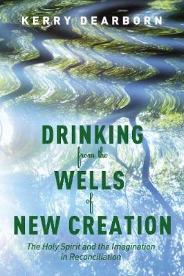 Drinking from the Wells of New Creation - Dearborn, Kerry