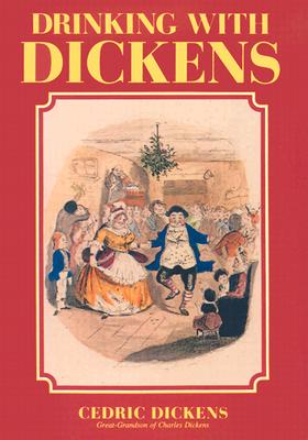 Drinking with Dickens - Dickens, Cedric Charles
