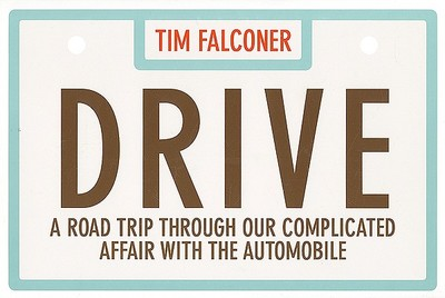 Drive: A Road Trip Through Our Complicated Affair with the Automobile - Falconer, Tim