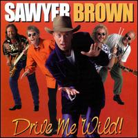 Drive Me Wild - Sawyer Brown