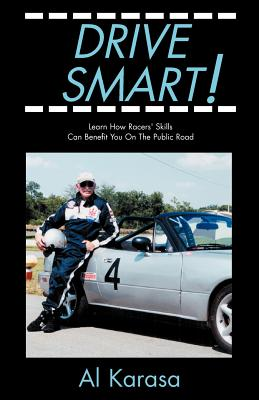 Drive Smart!: Learn How Racers' Skills Can Benefit You on the Public Road - Karasa, Al