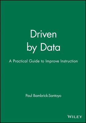 Driven by Data: A Practical Guide to Improve Instruction - Bambrick-Santoyo, Paul, and Atkins, Norman (Foreword by)