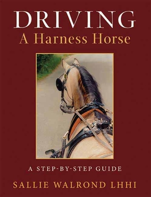 Driving a Harness Horse: A Step by Step Guide - Walrond, Sallie